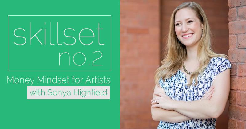 Skillset No. 2 Money Mindset for Artists with Sonya Highfield