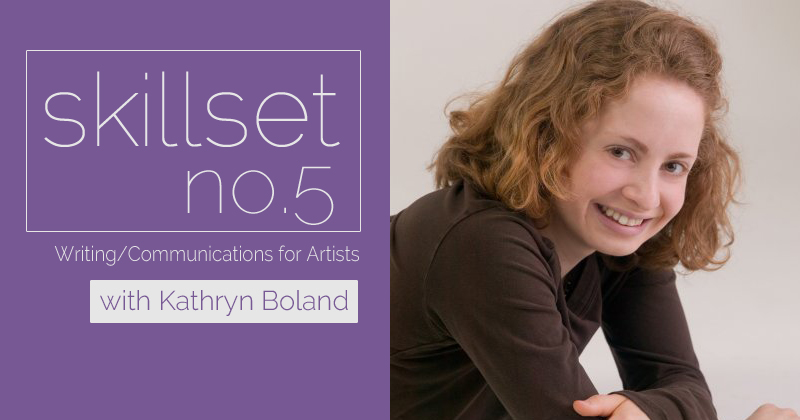 Skillset No. 5 Writing/Communications for Artists with Kathryn Boland